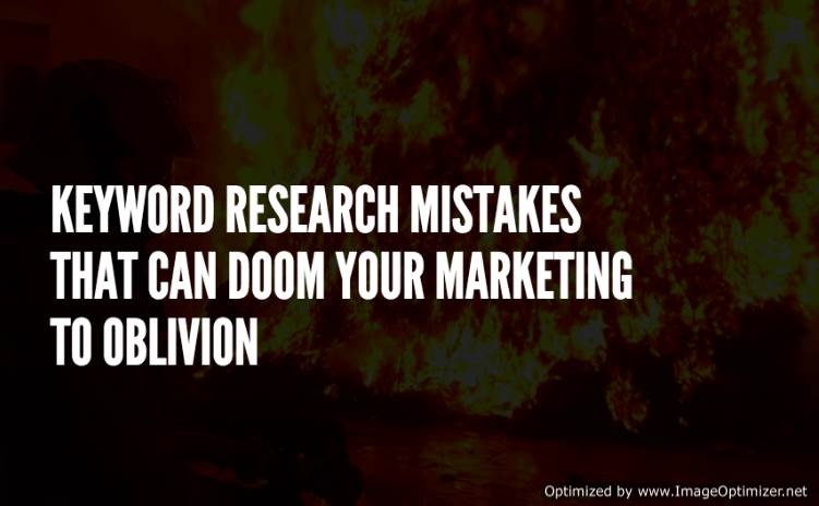 Keyword Research Mistakes that Can Doom Your Marketing to Oblivion